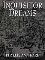 Inquisitor Dreams - Phyllis Ann Karr