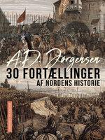 30 fortællinger af Nordens historie - A. D. Jørgensen