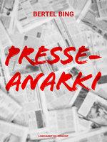 Presseanarki - Bertel Bing
