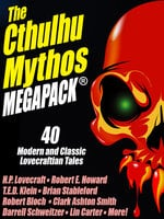 The Cthulhu Mythos MEGAPACK® - H.P. Lovecraft, Robert Bloch, Robert E. Howard, Stephen Mark Rainey, Clark Ashton Smith, Lawrence Watt-Evans, Lin Carter, T.E.D. Klein, Brian Stableford, Adrian Cole, Brian McNaughton