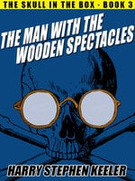 The Man with the Wooden Spectacles - Harry Stephen Keeler