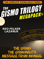 The Gismo Trilogy MEGAPACK®: The Complete Young Adult Series - Keo Felker Lazarus