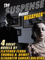 The Suspense Novel MEGAPACK™: 4 Great Suspense Novels - Fletcher Flora, Elisabeth Sanxay Holding, Thomas B. Dewey