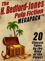 The H. Bedford-Jones Pulp Fiction Megapack - H. Bedford-Jones