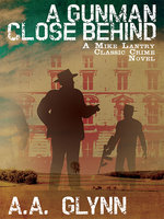 A Gunman Close Behind - A.A. Glynn