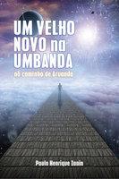 Um velho novo na Umbanda - Paulo Henrique Zanin