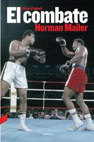 El combate - Norman Mailer