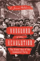 Vanguard of the Revolution: The Global Idea of the Communist Party - A. James McAdams