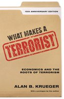 What Makes a Terrorist: Economics and the Roots of Terrorism – 10th Anniversary Edition - Alan B. Krueger