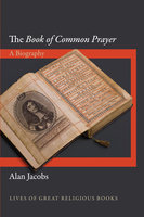 The Book of Common Prayer: A Biography - Alan Jacobs