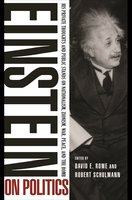 Einstein on Politics: His Private Thoughts and Public Stands on Nationalism, Zionism, War, Peace, and the Bomb - Albert Einstein
