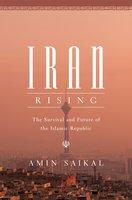 Iran Rising: The Survival and Future of the Islamic Republic - Amin Saikal