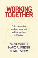 Working Together: Collective Action, the Commons, and Multiple Methods in Practice - Amy R. Poteete, Elinor Ostrom, Marco A. Janssen