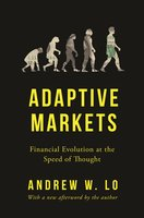 Adaptive Markets: Financial Evolution at the Speed of Thought - Andrew W. Lo