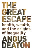 The Great Escape: Health, Wealth, and the Origins of Inequality - Angus Deaton