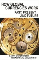 How Global Currencies Work: Past, Present, and Future - Barry Eichengreen, Livia Chitu, Arnaud Mehl