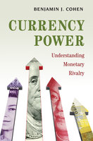 Currency Power: Understanding Monetary Rivalry - Benjamin J. Cohen