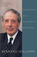 Philosophy as a Humanistic Discipline - Bernard Williams