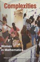 Complexities: Women in Mathematics - Anne M. Leggett, Bettye Anne Case
