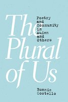 The Plural of Us: Poetry and Community in Auden and Others - Bonnie Costello