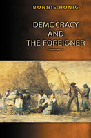 Democracy and the Foreigner - Bonnie Honig