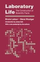 Laboratory Life: The Construction of Scientific Facts - Bruno Latour, Steve Woolgar