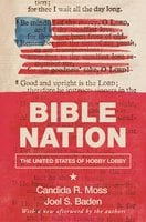 Bible Nation: The United States of Hobby Lobby - Candida R. Moss, Joel S. Baden