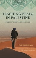 Teaching Plato in Palestine: Philosophy in a Divided World - Carlos Fraenkel