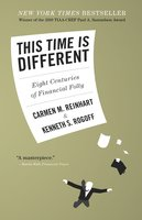 This Time Is Different: Eight Centuries of Financial Folly - Kenneth S. Rogoff, Carmen M. Reinhart
