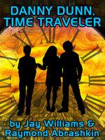 Danny Dunn: Time Traveler - Raymond Abrashkin, Jay Williams