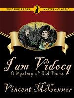 I Am Vidocq: A Mystery of Old Paris - Vincent McConnor