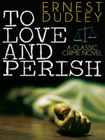 To Love and Perish - Ernest Dudley