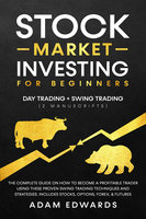Stock Market Investing for Beginners: Day Trading + Swing Trading - Adam Edwards
