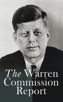 The Warren Commission Report - U.S. Government, President's Commission on the Assassination of President Kennedy