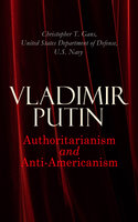Vladimir Putin: Authoritarianism and Anti-Americanism - United States Department of Defense, U.S. Navy, Christopher T. Gans