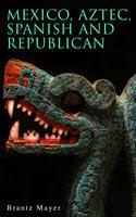 Mexico, Aztec, Spanish and Republican - Brantz Mayer