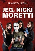Jeg, Nicki Moretti - Franco Legni