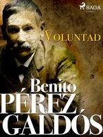 Voluntad - Benito Pérez Galdós