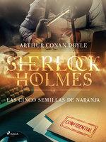 Las cinco semillas de naranja - Arthur Conan Doyle
