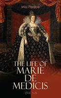 The Life of Marie de Medicis (Vol. 1-3) - Miss Pardoe