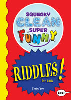 Squeaky Clean Super Funny Riddles for Kidz - Craig Yoe