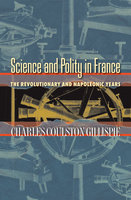 Science and Polity in France: The Revolutionary and Napoleonic Years - Charles Coulston Gillispie