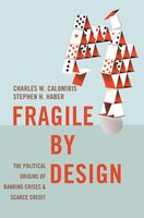 Fragile by Design: The Political Origins of Banking Crises and Scarce Credit - Charles W. Calomiris, Stephen H. Haber