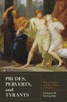 Prudes, Perverts, and Tyrants: Plato's Gorgias and the Politics of Shame - Christina H. Tarnopolsky