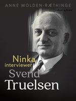 Ninka interviewer Svend Truelsen - Anne Wolden-Ræthinge