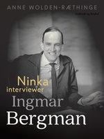 Ninka interviewer Ingmar Bergman - Anne Wolden-Ræthinge
