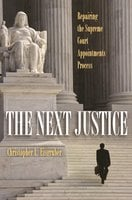 The Next Justice: Repairing the Supreme Court Appointments Process - Christopher L. Eisgruber