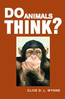 Do Animals Think? - Clive D. L. Wynne
