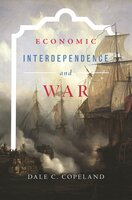 Economic Interdependence and War - Dale C. Copeland