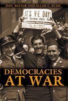 Democracies at War - Dan Reiter, Allan C. Stam